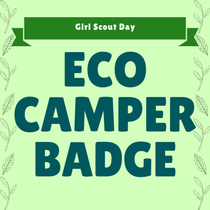 Girl Scout Day: Eco Camper Badge