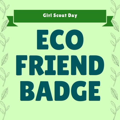 Girl Scout Day: Eco Friend Badge